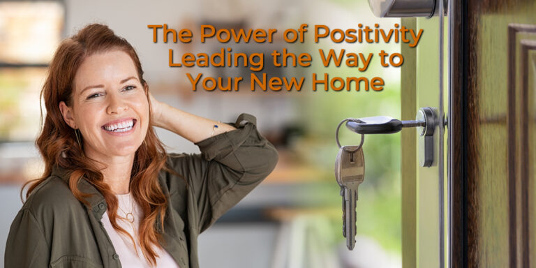 The Power of Positivity Leading the Way to Your New Home
